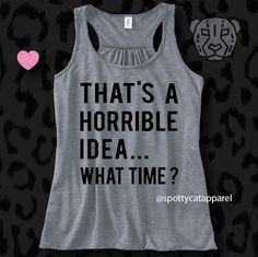 THAT'S a HORRIBLE IDEA...What Time?, Flowy racerback tank top, fitness, gym,workout,yoga,pilates,barre,beach by SpottyCatApparel on Etsy