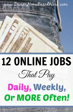12 Work from Home Jobs that Pay Daily, Weekly, Or More Often!