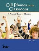 Cell Phones in the Classroom: a practical guide for educators / Liz Kolb.  8th Floor of the Library LB 1028.3 K647 2011