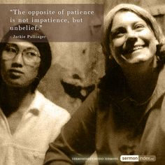 """The opposite of patience is not impatience, but unbelief."" - Jackie Pullinger #patience #impatience #unbelief"