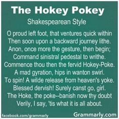 """This may be one of my favorite things ever! -- """"The following is from the Washington Post Style Invitational contest that asked readers to submit 'instructions' for something (anything), but written in the style of a famous person. The winning entry was The Hokey Pokey (as written by William Shakespeare). Written by Jeff Brechlin, Potomac Falls, Maryland, and submitted by Katherine St. John."""" (http://www.phantomranch.net/folkdanc/articles/hokeypokey.htm)"""