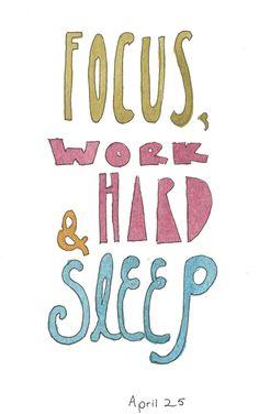 Focus, Work Hard & Sleep