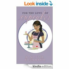 For the Love of Cupcakes by Anita Kushwaha http://www.amazon.com/Love-Cupcakes-Anita-Kushwaha-ebook/dp/B00DW7WGTG
