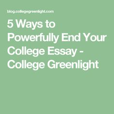 essays that worked · connecticut college college counseling  5 ways to powerfully end your college essay college greenlight