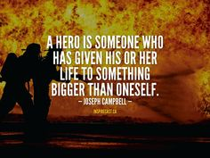 A hero is someone who has given his or her life to something bigger than oneself. Motivation For Today, Joseph Campbell, Something Big, Entrepreneur Inspiration, Daily Inspiration, Hero, Business, Life, Heroes