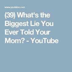 (39) What's the Biggest Lie You Ever Told Your Mom? - YouTube