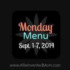 Monday Menu - Sept. 1, 2014 - A Reinvented Mom