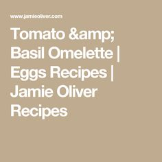 Tomato & Basil Omelette | Eggs Recipes | Jamie Oliver Recipes