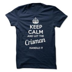 Crisman KEEP CALM AND LET THE Crisman HANDLE IT - #gift for teens #easy gift. BUY IT => https://www.sunfrog.com/Valentines/-Crisman-KEEP-CALM-AND-LET-THE-Crisman-HANDLE-IT.html?68278