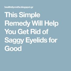 This Simple Remedy Will Help You Get Rid of Saggy Eyelids for Good