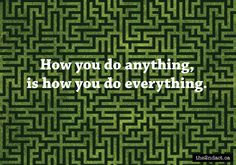 How you do anything....