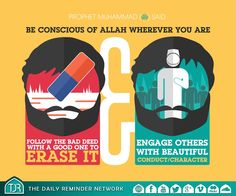 Prophet Muhammad (peace be upon him) said:  Be conscious of Allah wherever you are.   Follow the bad deed with a good one to erase it, and engage others with beautiful conduct/character.  [Reference: Sunan at-Tirmidhi]