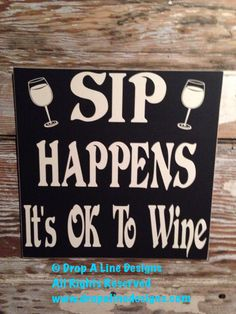 Sip Happens. It's OK To Wine. wood Sign 12x12 by DropALineDesigns