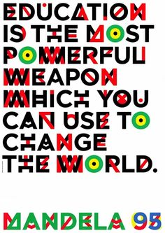 """""""Education is the most powerful weapon which you can use to change the world."""" --Nelson Mandela"""