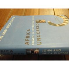 JOHN AND ERICA PLATTER - AFRICA UNCORKED - TRAVELS WINE TERRITORY HARDBACK & DUSTCOVER  2002 ED