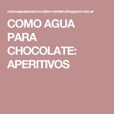 COMO AGUA PARA CHOCOLATE: APERITIVOS