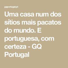 Uma casa num dos sítios mais pacatos do mundo. E portuguesa, com certeza - GQ Portugal