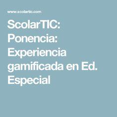 ScolarTIC: Ponencia: Experiencia gamificada en Ed. Especial