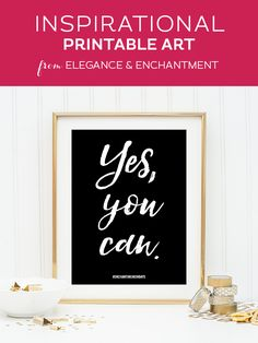 """Your weekly free printable inspirational quote from Elegance and Enchantment! // """"Yes, you can."""" // Simply print, trim and frame this quote for an easy, last minute gift or use it to update the artwork in your home, church, classroom or office. #enchantingmondays"""