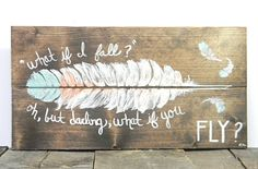 Oh But Darling, What if you Fly?, Wood Sign, Hand-painted, Feather