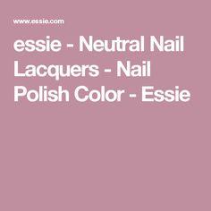 essie - Neutral Nail Lacquers - Nail Polish Color - Essie