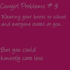"""Cowgirl Problems # 9 - this is so true! Rodeo Quotes, Equestrian Quotes, Equestrian Problems, Horse Quotes, Quotes Quotes, Smile Quotes, Wisdom Quotes, Hunting Quotes, Baby Quotes"