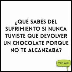 ¿Qué sabés del sufrimiento si nunca tuviste que devolver un chocolate porque no te alcanzaba?  #nah #tiponah
