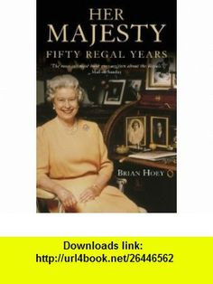 Her Majesty Fifty Regal Years (9780006531364) Brian Hoey , ISBN-10: 0006531369  , ISBN-13: 978-0006531364 ,  , tutorials , pdf , ebook , torrent , downloads , rapidshare , filesonic , hotfile , megaupload , fileserve