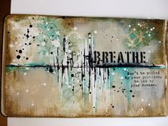 Art journal page – Breathe Hello mixed media friends, Hope everyone is well…