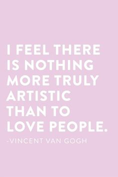 """I feel there is nothing more truly artistic than to love people"" - Vincent Van Gogh love quote"