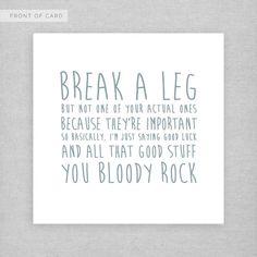 Good luck card. Break a leg. Cute, funny, cheeky card.