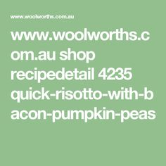 www.woolworths.com.au shop recipedetail 4235 quick-risotto-with-bacon-pumpkin-peas