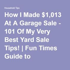 How I Made $1,013 At A Garage Sale - 101 Of My Very Best Yard Sale Tips! | Fun Times Guide to Household Tips