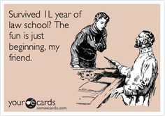 Survived 1L year of law school? The fun is just beginning, my friend.