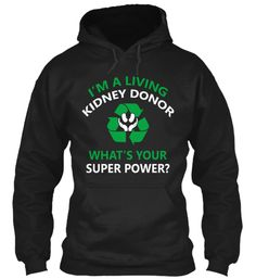 """Let everyone know your pride for being aKidney Donor with this special limitededition design.Only available for a LIMITED TIME, so getyours TODAY! 100% cotton. Safe and Secure Checkout viaPaypal/Visa/Mastercard*Click the """"Buy it now"""" button, select your sizeand style (with the dropdown menu) and reserveyours before we are out of stock"""