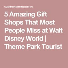 5 Amazing Gift Shops That Most People Miss at Walt Disney World | Theme Park Tourist