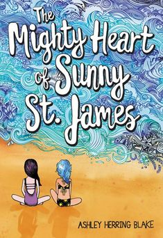 The Mighty Heart of Sunny St. James by Ashley Herring Blake (ages 8 to LGBTQIA+, heart transplant Free Pdf Books, Free Ebooks, New Books, Books To Read, James Free, Budget Book, New Heart, Chapter Books