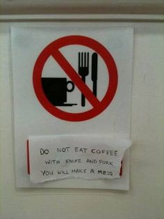 "Follow the rules! - ""Do not eat coffee with knife and fork. You will make a mess."" #coffee #humor / Coffee Shop Stuff Brought to you for your enjoyment by Just-In-CaseDeck.com"