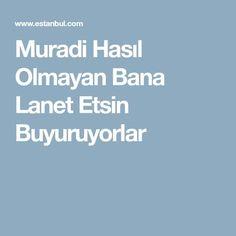 Muradi Hasıl Olmayan Bana Lanet Etsin Buyuruyorlar Karma, Allah, Prayers, Religion, Quotes, Istanbul, Balconies, Quotations, God