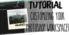feature-tutorial customizing your workspace// photoshop