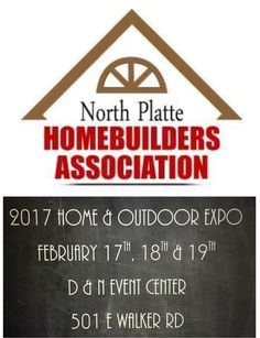 North Platte Home Builders Association Home & Outdoor Expo February 17 - 19, D & N Event Center, 501 E. Walker Road