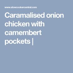 Caramalised onion chicken with camembert pockets |