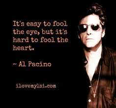 It's hard to fool the heart. » I Love My LSI #love #quote #pacino
