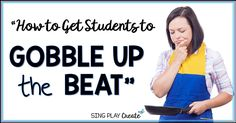 How to Get Students to Gobble Up the Beat