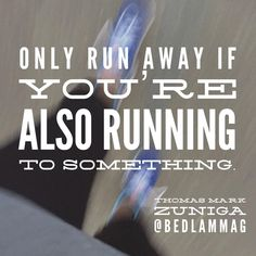 Why You Should Run Away, Thomas Mark Zuniga | http://www.bedlammag.com/why-you-should-run-away/
