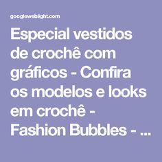 Especial vestidos de crochê com gráficos - Confira os modelos e looks em crochê - Fashion Bubbles - Moda como Arte, Cultura e Estilo de Vida
