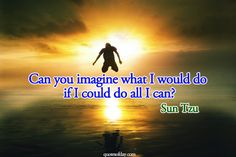 Can you imagine what I would do if I could do all I can?   quotesofday.com
