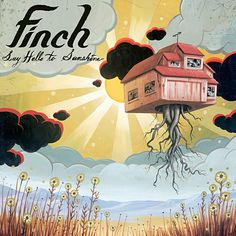 Finch - Say Hello to Sunshine by Jeff Soto