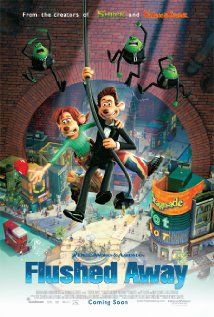 """Disney's """"Flushed Away"""" (dir. David Bowers & Sam Fell, 2006) --- The story of an uptown rat, Roddy (voiced by Hugh Jackman) that gets flushed down the toilet from his penthouse apartment, ending in the sewers of London, where he has to learn a whole new and different way of life. Also featuring the voices of Kate Winslet, Jean Reno, Bill Nighy, and Ian McKellen."""
